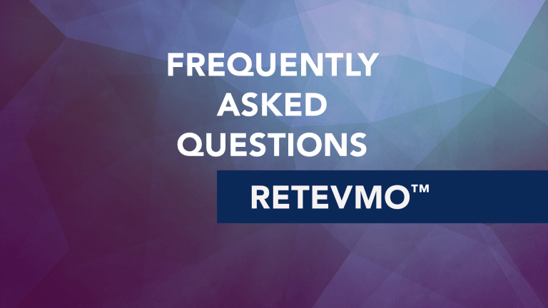 Frequently Asked Questions About Retevmo™  (selpercatinib- LOXO-292)