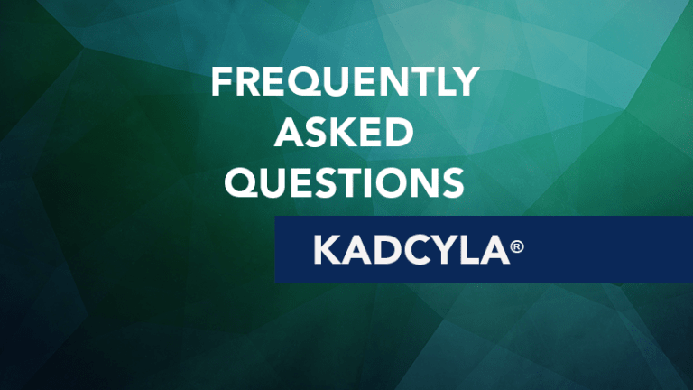 Frequently Asked Questions about Kadcyla® (Ado-trastuzumab emtansine)