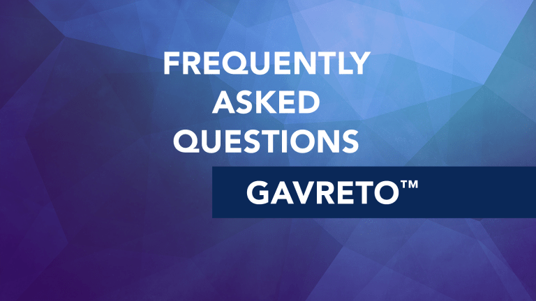 Frequently Asked Questions About Gavreto™ (pralsetinib)