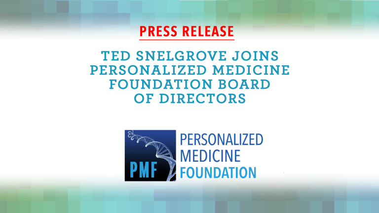 Ted Snelgrove Joins Personalized Medicine Foundation Board of Directors