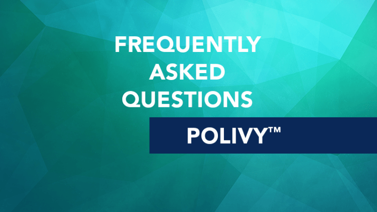 Frequently Asked Questions about POLIVY™ (polatuzumab vedotin-piiq)
