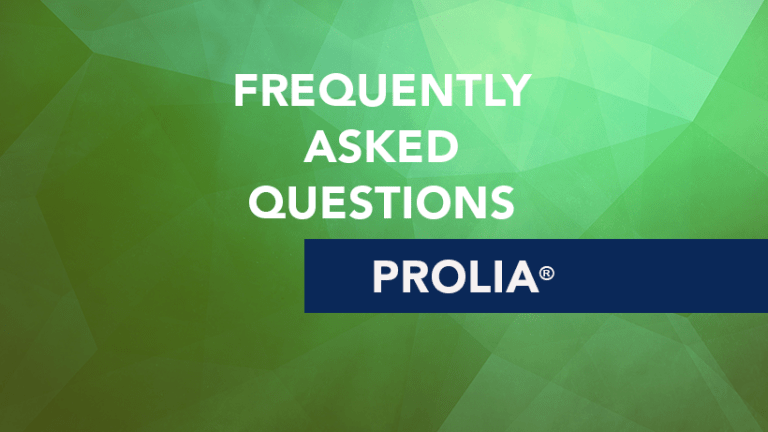 Frequently Asked Questions about Prolia® (Denosumab)