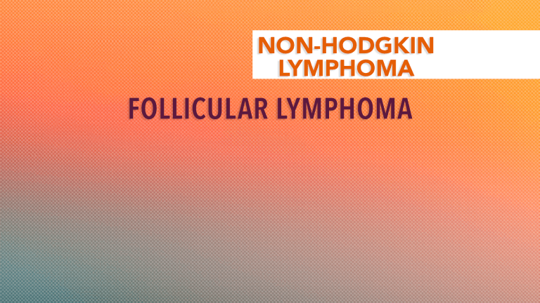 Follicular Lymphoma Introduction and Overview