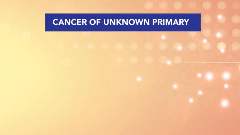 Overview of Carcinoma of Unknown Primary