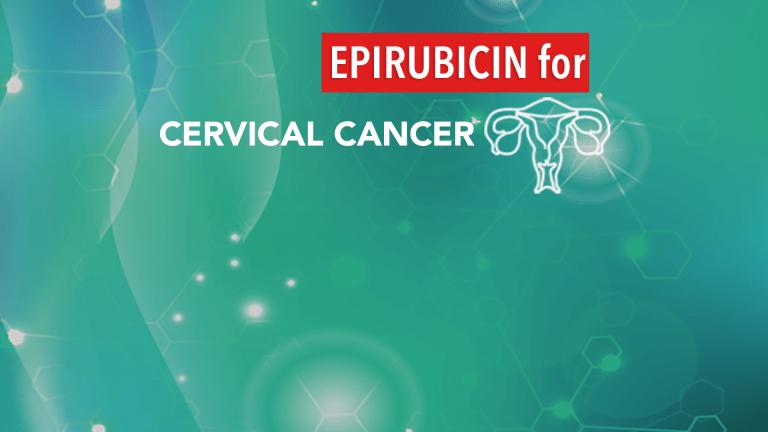 Epirubicin: A New Drug for the Treatment of Cervical Cancer