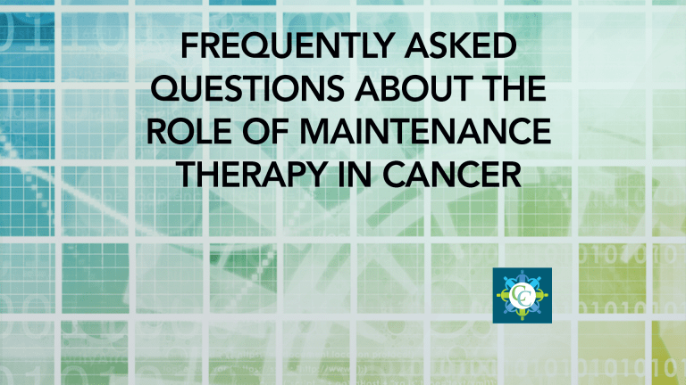 Frequently Asked Questions About the Role of Maintenance Therapy in Cancer