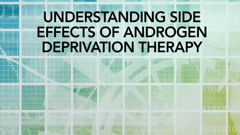Understanding Side Effects of Androgen Deprivation Therapy
