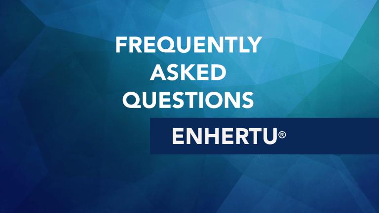 Frequently Asked Questions About Enhertu® (fam-trastuzumab deruxtecan-nxki)