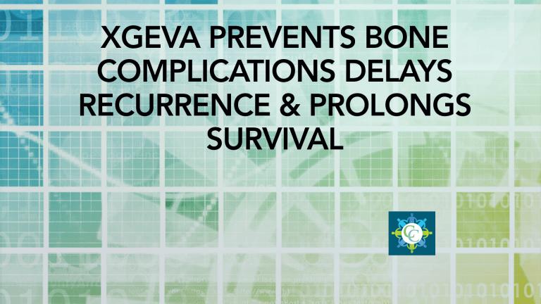 Xgeva Prevents Bone Complications Delays Recurrence & Prolongs Survival