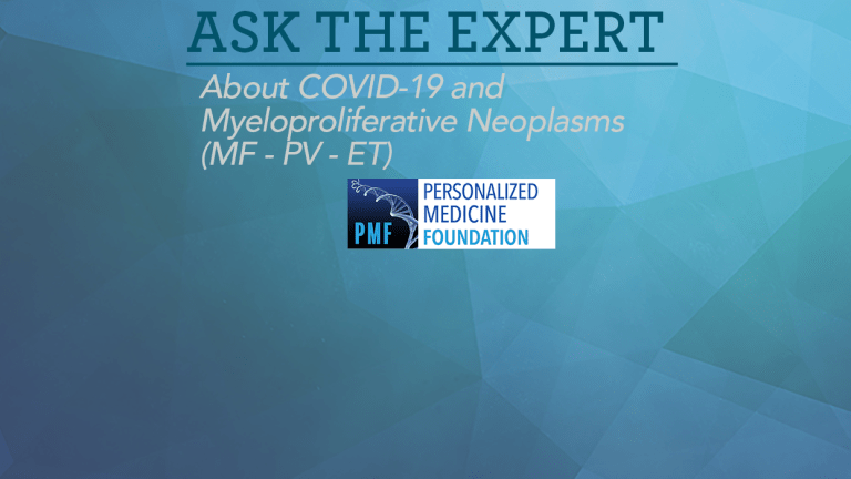 Ask The Experts About COVID-19 and Myeloproliferative Neoplasms (MF - PV - ET)