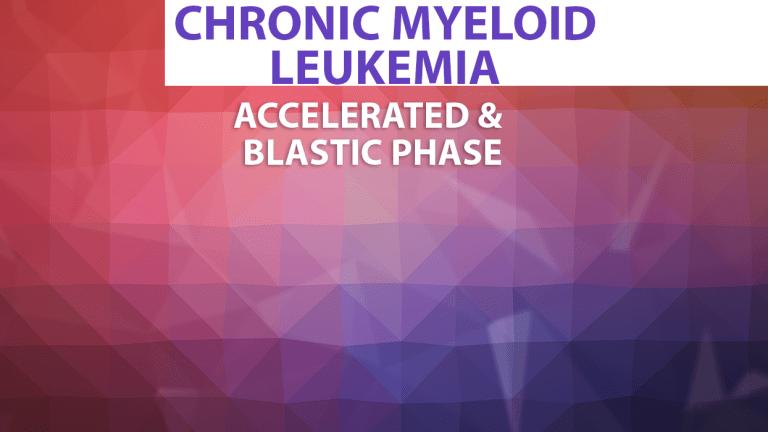 Treatment of Accelerated & Blastic Phase Chronic Myeloid Leukemia